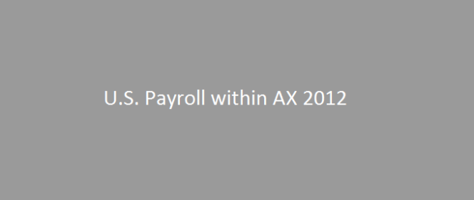 Now Process your U.S.Payroll In-house with Microsoft Dynamics AX 2012 R2