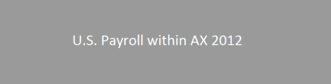 Now Process your U.S.Payroll In-house with Microsoft Dynamics AX 2012R2