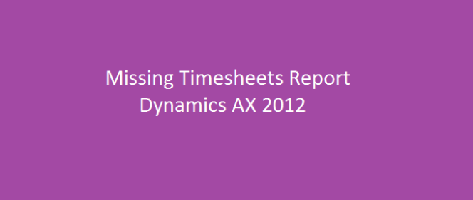 Missing Timesheets Report – Microsoft Dynamics AX 2012