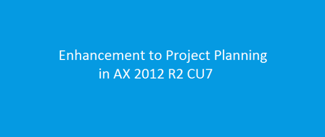 Enhancements in the Project Planning Functionality in AX 2012 R2 CU7