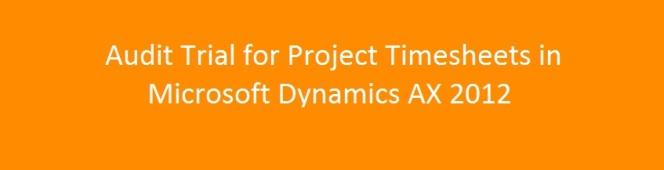 Audit Trial on Project Timesheets Entry and Reporting in CU7 For AX 2012 R2