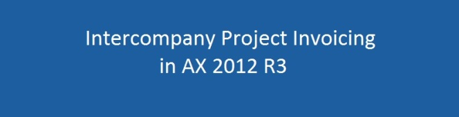 Intercompany Customer Invoicing for Project resources sharing in CU7 and AX 2012R3