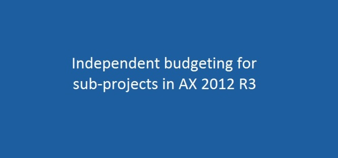 AX Tip: Independent Budgeting for Sub-Projects in the Project Hierarchy in Microsoft Dynamics AX 2012 R3