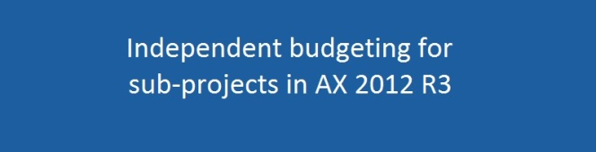 AX Tip: Independent Budgeting for Sub-Projects in the Project Hierarchy in Microsoft Dynamics AX 2012R3