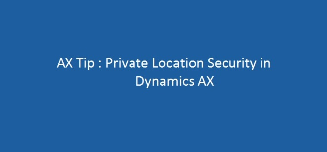 Dynamics AX Tip: Securing Private Addresses and Contact Information for Parties by using security roles in Microsoft Dynamics AX 2012