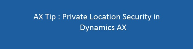 Dynamics AX Tip: Securing Private Addresses and Contact Information for Parties by using security roles in Microsoft Dynamics AX2012