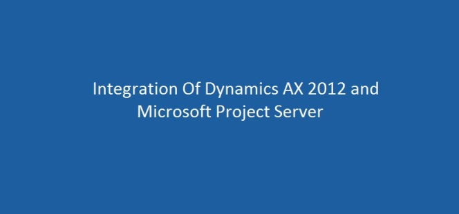 Manage Projects With Integration of Microsoft Dynamics AX 2012 R2/R3 with Microsoft Project Sever 2013