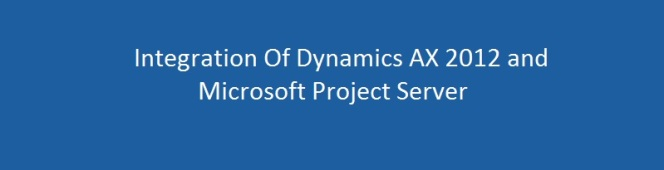 Manage Projects With Integration of Microsoft Dynamics AX 2012 R2/R3 with Microsoft Project Sever2013